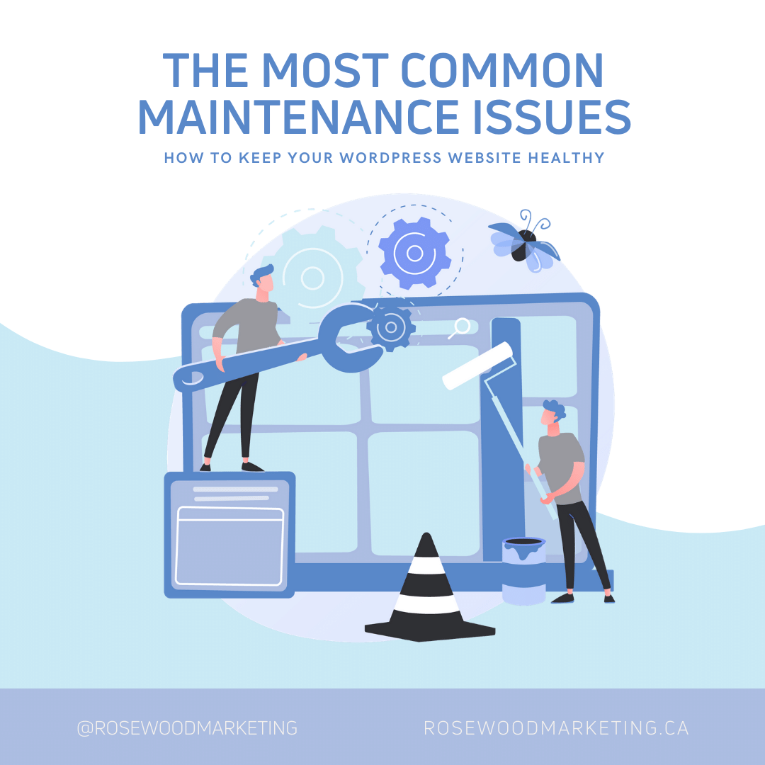 The Most Common WordPress Maintenance Issues and how to update them resolve them by Rosewood Marketing in Newmarket and Toronto, Ontario for Small Business Marketing.